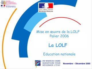 Mise en  uvre de la LOLF Palier 2006   La LOLF  Education nationale