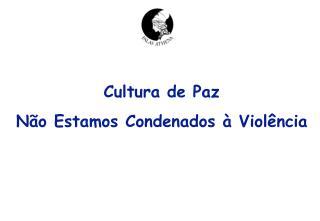 Cultura de Paz N o Estamos Condenados   Viol ncia