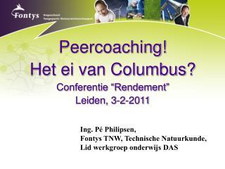 Peercoaching Het ei van Columbus Conferentie  Rendement  Leiden, 3-2-2011