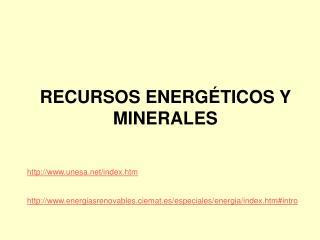 RECURSOS ENERG TICOS Y MINERALES