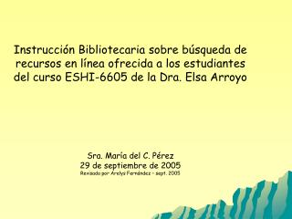 Instrucci n Bibliotecaria sobre b squeda de recursos en l nea ofrecida a los estudiantes del curso ESHI-6605 de la Dra.