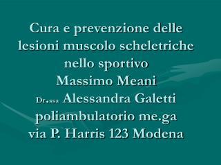 Cura e prevenzione delle lesioni muscolo scheletriche nello sportivo Massimo Meani  Dr.ssa Alessandra Galetti poliambula