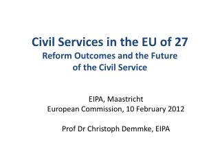 Civil Services in the EU of 27 Reform Outcomes and the Future  of the Civil Service