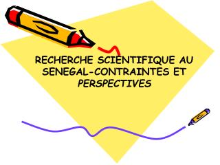 RECHERCHE SCIENTIFIQUE AU SENEGAL-CONTRAINTES ET PERSPECTIVES