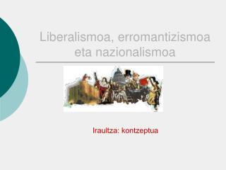 Liberalismoa, erromantizismoa eta nazionalismoa