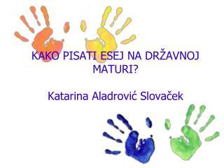 KAKO PISATI ESEJ NA DR AVNOJ MATURI  Katarina Aladrovic Slovacek