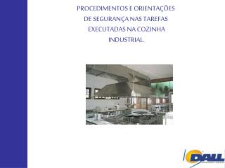 PROCEDIMENTOS E ORIENTA  ES  DE SEGURAN A NAS TAREFAS  EXECUTADAS NA COZINHA INDUSTRIAL.