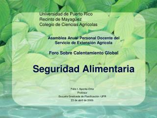 Asamblea Anual Personal Docente del  Servicio de Extensi n Agr cola  Foro Sobre Calentamiento Global   Seguridad Aliment