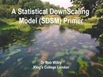A Statistical DownScaling  Model SDSM Primer     Dr Rob Wilby King s College London