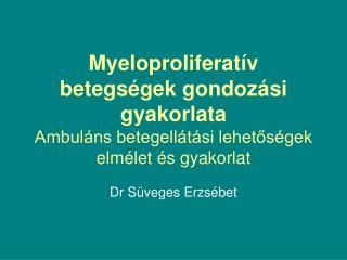 Myeloproliferat v betegs gek gondoz si gyakorlata  Ambul ns betegell t si lehetos gek  elm let  s gyakorlat