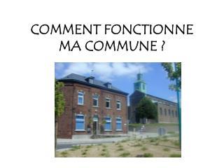 COMMENT FONCTIONNE MA COMMUNE