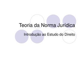 Teoria da Norma Jur dica