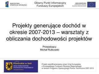 Projekty generujace doch d w okresie 2007-2013   warsztaty z obliczania dochodowosci projekt w