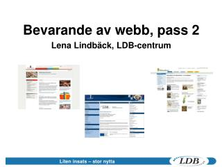 Bevarande av webb, pass 2 Lena Lindb ck, LDB-centrum