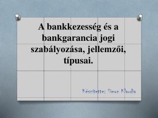 A bankkezess g  s a bankgarancia jogi szab lyoz sa, jellemzoi, t pusai.