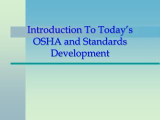 Introduction To Today s OSHA and Standards Development