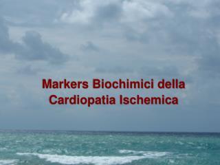 Markers Biochimici della Cardiopatia Ischemica