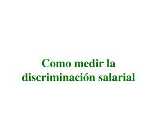 Como medir la  discriminaci n salarial