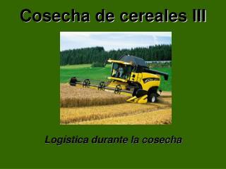 Cosecha de cereales III      Log stica durante la cosecha
