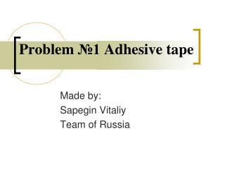 Problem 1 Adhesive tape