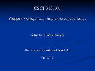 CSCI 3131.01    Chapter 7 Multiple Forms, Standard  Modules and Menus    Instructor: Bindra Shrestha    University of Ho