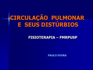 CIRCULA  O  PULMONAR  E  SEUS DIST RBIOS