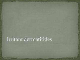 Irritant dermatitides