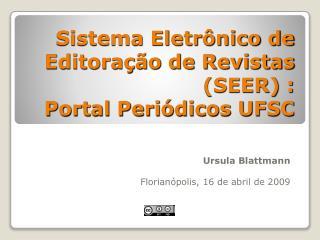Sistema Eletr nico de Editora  o de Revistas SEER :  Portal Peri dicos UFSC