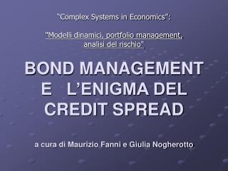 Complex Systems in Economics :  Modelli dinamici, portfolio management,  analisi del rischio  BOND MANAGEMENT  E   L EN