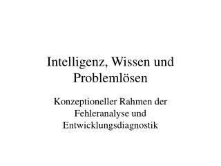 Intelligenz, Wissen und Probleml sen