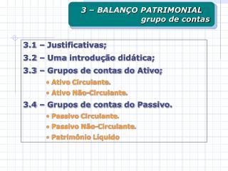 3.1   Justificativas; 3.2   Uma introdu  o did tica; 3.3   Grupos de contas do Ativo;  Ativo Circulante.  Ativo N o-Circ