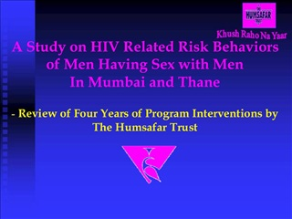 A Study on HIV Related Risk Behaviors of Men Having Sex with Men In Mumbai and Thane  - Review of Four Years of Program
