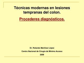 T cnicas modernas en lesiones tempranas del colon.  Procederes diagn sticos.