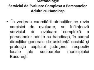 Metodologie  Serviciul de Evaluare Complexa a Persoanelor Adulte cu Handicap