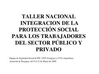 TALLER NACIONAL  INTEGRACION DE LA PROTECCI N SOCIAL  PARA LOS TRABAJADORES DEL SECTOR P BLICO Y PRIVADO