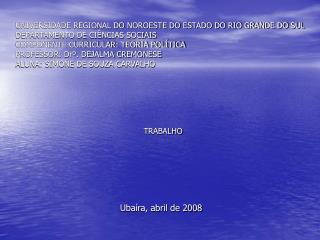 UNIVERSIDADE REGIONAL DO NOROESTE DO ESTADO DO RIO GRANDE DO SUL DEPARTAMENTO DE CI NCIAS SOCIAIS  COMPONENTE CURRICULAR