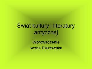 Swiat kultury i literatury antycznej