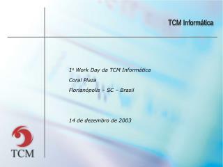 1o Work Day da TCM Inform tica Coral Plaza Florian polis   SC   Brasil   14 de dezembro de 2003