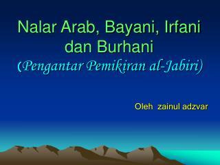 Nalar Arab, Bayani, Irfani dan Burhani Pengantar Pemikiran al-Jabiri