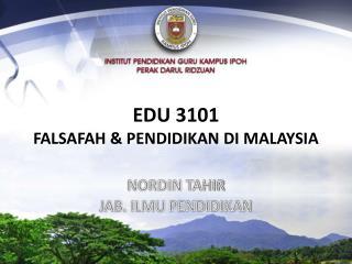 EDU 3101  FALSAFAH  PENDIDIKAN DI MALAYSIA