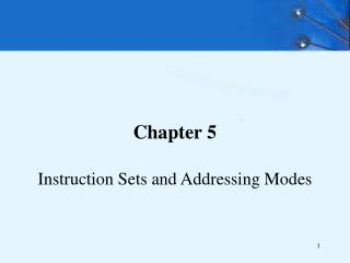 Chapter 5  Instruction Sets and Addressing Modes