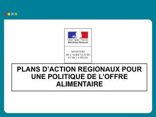 PLANS D ACTION REGIONAUX POUR UNE POLITIQUE DE L OFFRE ALIMENTAIRE