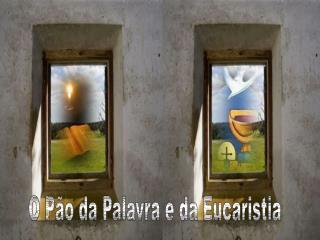 O P o da Palavra e da Eucaristia