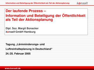 Der laufende Prozess    Information und Beteiligung der  ffentlichkeit als Teil der Aktionsplanung  Dipl. Soz. Margit Bo