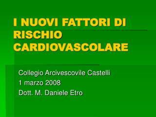 I NUOVI FATTORI DI RISCHIO CARDIOVASCOLARE