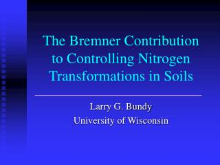 The Bremner Contribution  to Controlling Nitrogen Transformations in Soils