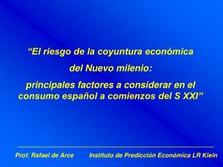 _________________________________________________________ Prof. Rafael de Arce         Instituto de Predicci n Econ mica