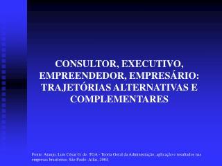 CONSULTOR, EXECUTIVO, EMPREENDEDOR, EMPRES RIO: TRAJET RIAS ALTERNATIVAS E COMPLEMENTARES
