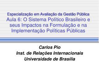 Especializa  o em Avalia  o da Gest o P blica Aula 6: O Sistema Pol tico Brasileiro e seus Impactos na Formula  o e na I