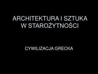 ARCHITEKTURA I SZTUKA W STAROZYTNOSCI